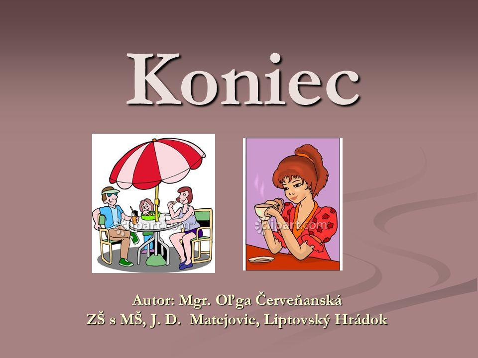 Koniec Autor: Mgr. Oľga Červeňanská ZŠ s MŠ, J. D. Matejovie, Liptovský Hrádok