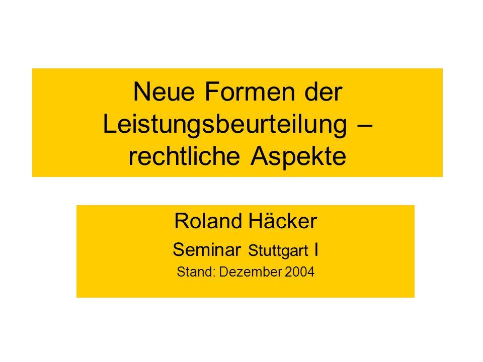 Neue Formen der Leistungsbeurteilung – rechtliche Aspekte Roland Häcker Seminar Stuttgart I Stand: Dezember 2004