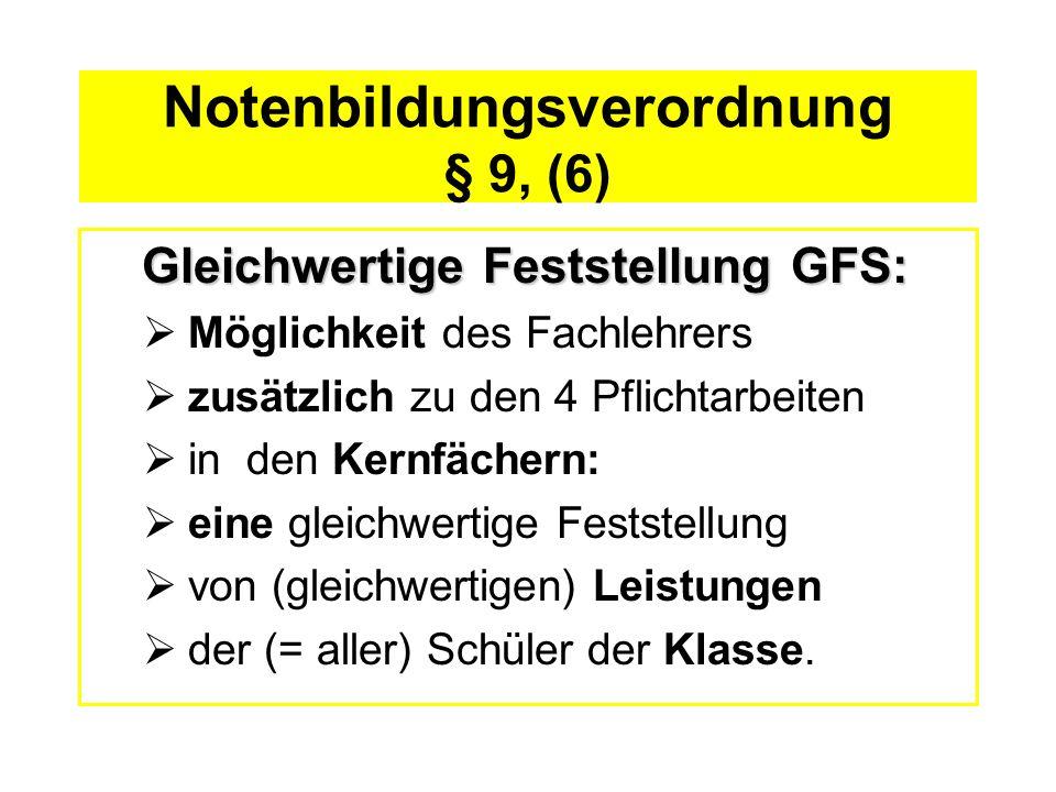 Notenbildungsverordnung § 9, (6) Gleichwertige Feststellung GFS: Möglichkeit des Fachlehrers zusätzlich zu den 4 Pflichtarbeiten in den Kernfächern: e