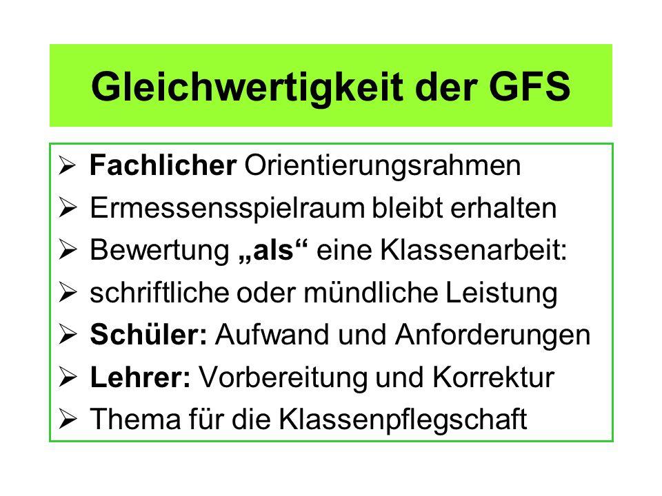 Gleichwertigkeit der GFS Fachlicher Orientierungsrahmen Ermessensspielraum bleibt erhalten Bewertung als eine Klassenarbeit: schriftliche oder mündlic