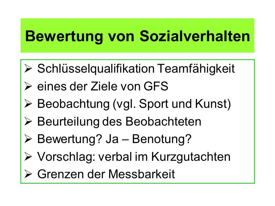 Bewertung von Sozialverhalten Schlüsselqualifikation Teamfähigkeit eines der Ziele von GFS Beobachtung (vgl. Sport und Kunst) Beurteilung des Beobacht