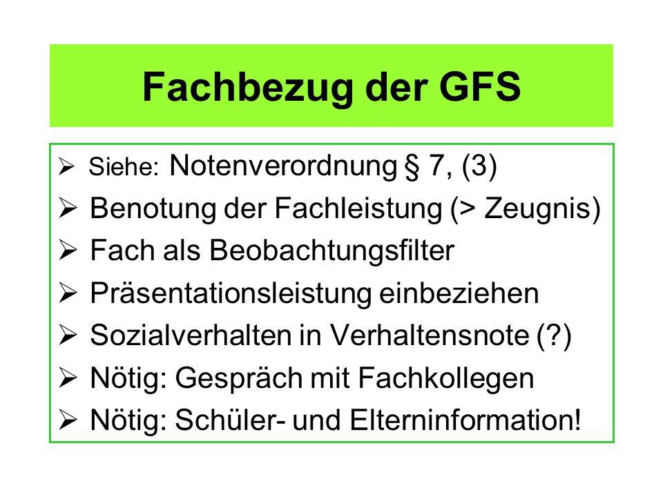 Fachbezug der GFS Siehe: Notenverordnung § 7, (3) Benotung der Fachleistung (> Zeugnis) Fach als Beobachtungsfilter Präsentationsleistung einbeziehen