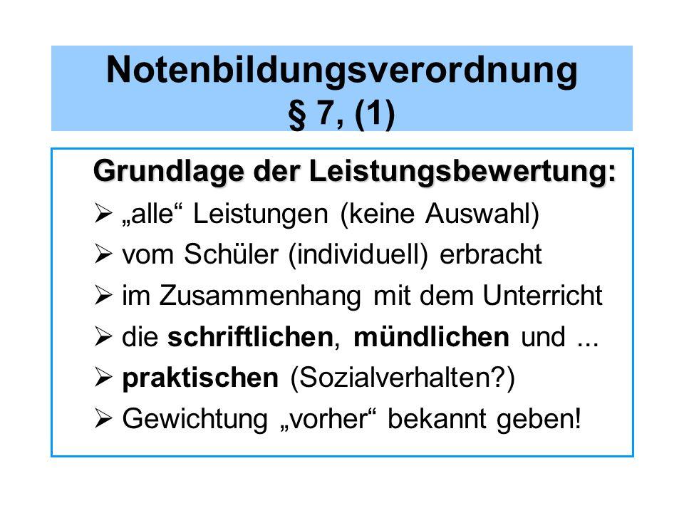 Notenbildungsverordnung § 7, (1) Grundlage der Leistungsbewertung: alle Leistungen (keine Auswahl) vom Schüler (individuell) erbracht im Zusammenhang