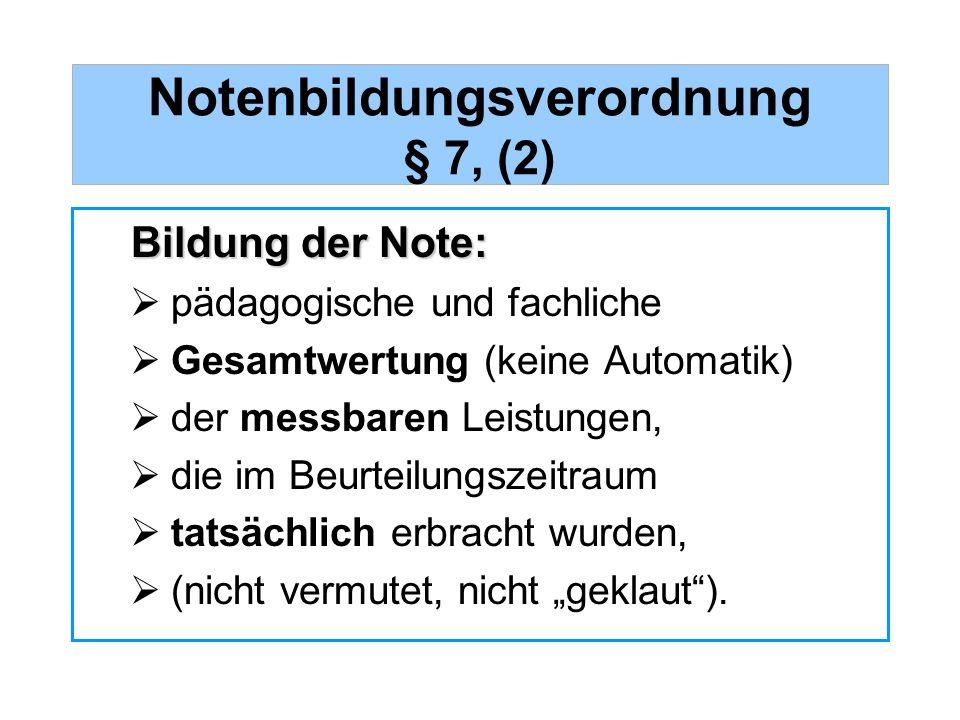 Notenbildungsverordnung § 7, (2) Bildung der Note: pädagogische und fachliche Gesamtwertung (keine Automatik) der messbaren Leistungen, die im Beurtei