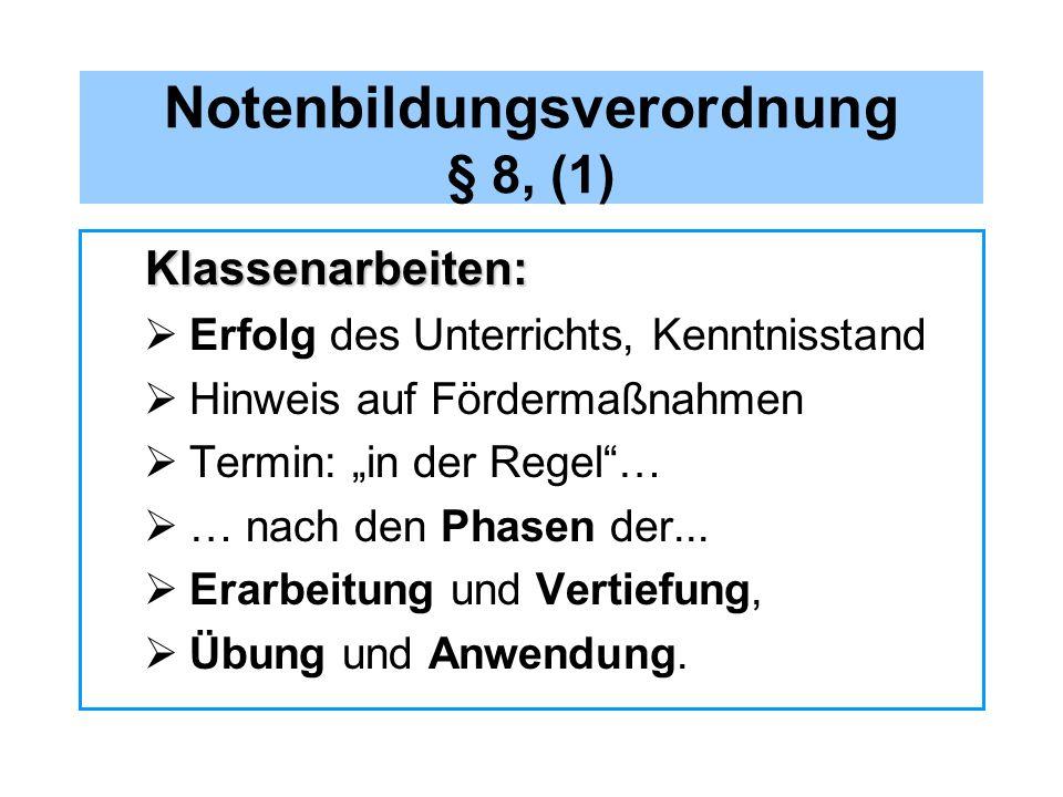 Notenbildungsverordnung § 8, (1) Klassenarbeiten: Erfolg des Unterrichts, Kenntnisstand Hinweis auf Fördermaßnahmen Termin: in der Regel… … nach den P
