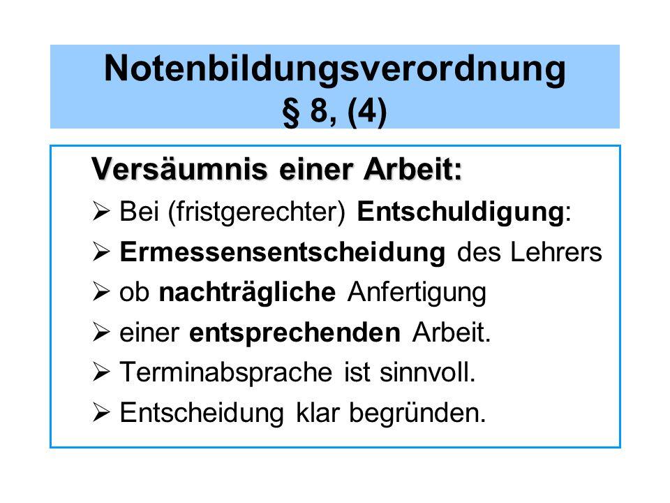 Notenbildungsverordnung § 8, (4) Versäumnis einer Arbeit: Bei (fristgerechter) Entschuldigung: Ermessensentscheidung des Lehrers ob nachträgliche Anfe