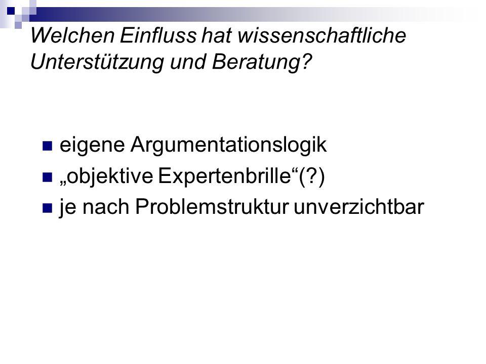 Welchen Einfluss hat wissenschaftliche Unterstützung und Beratung? eigene Argumentationslogik objektive Expertenbrille(?) je nach Problemstruktur unve