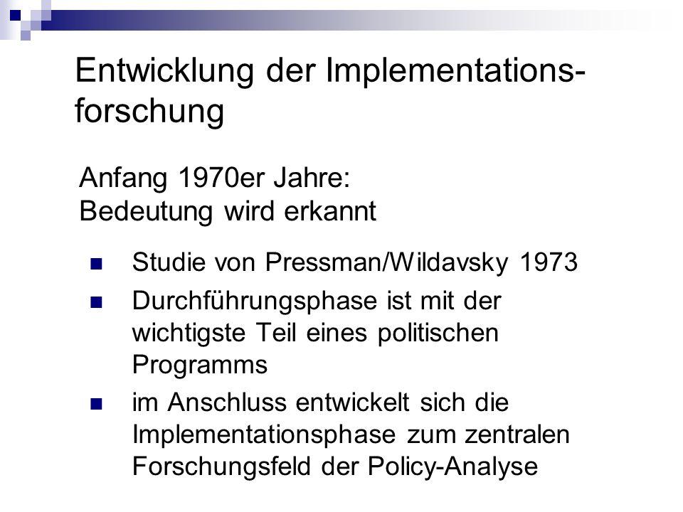 Entwicklung der Implementations- forschung Studie von Pressman/Wildavsky 1973 Durchführungsphase ist mit der wichtigste Teil eines politischen Program