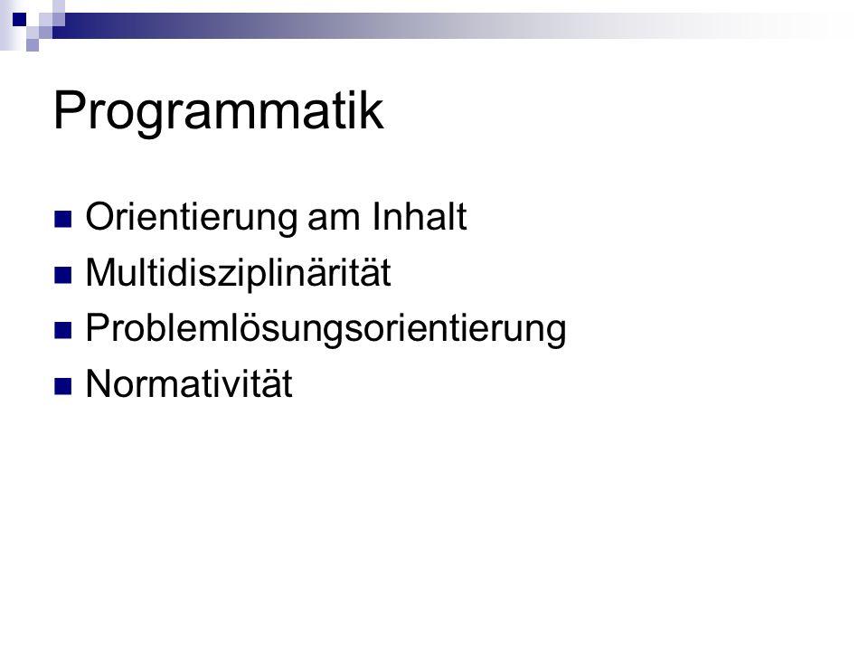 Programmatik Orientierung am Inhalt Multidisziplinärität Problemlösungsorientierung Normativität