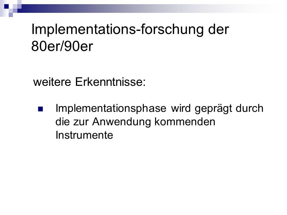 Implementations-forschung der 80er/90er weitere Erkenntnisse: Implementationsphase wird geprägt durch die zur Anwendung kommenden Instrumente