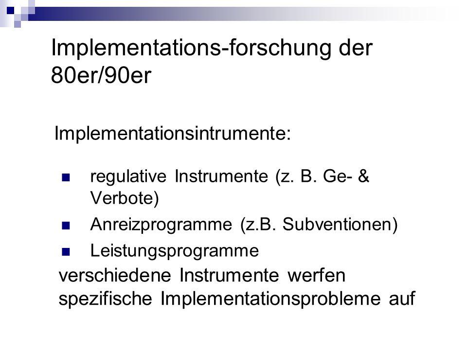 Implementations-forschung der 80er/90er Implementationsintrumente: regulative Instrumente (z. B. Ge- & Verbote) Anreizprogramme (z.B. Subventionen) Le