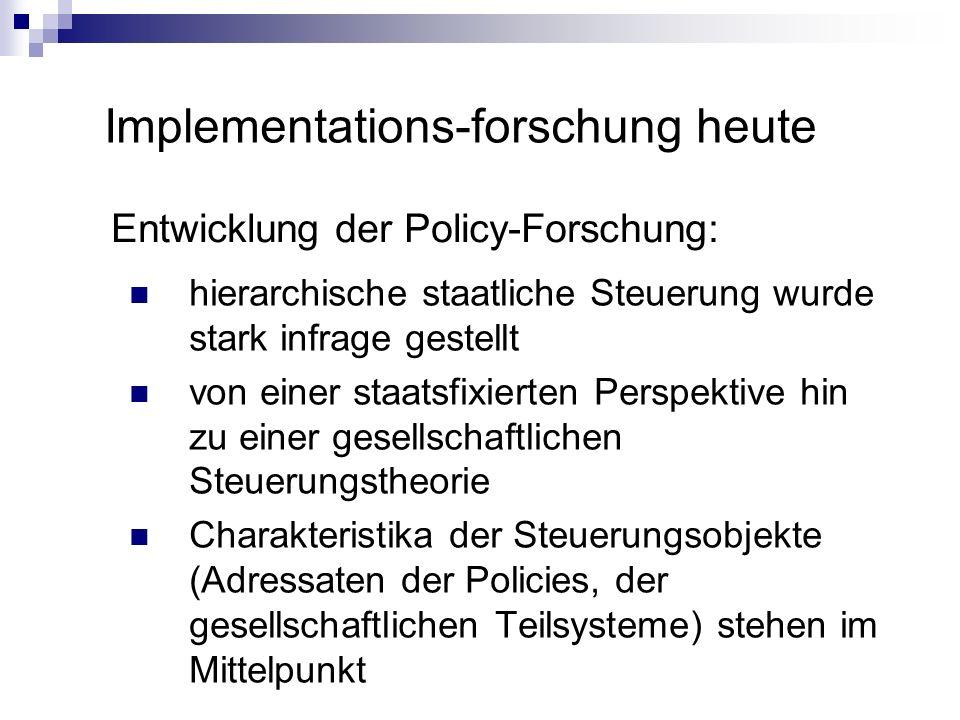 Implementations-forschung heute Entwicklung der Policy-Forschung: hierarchische staatliche Steuerung wurde stark infrage gestellt von einer staatsfixi