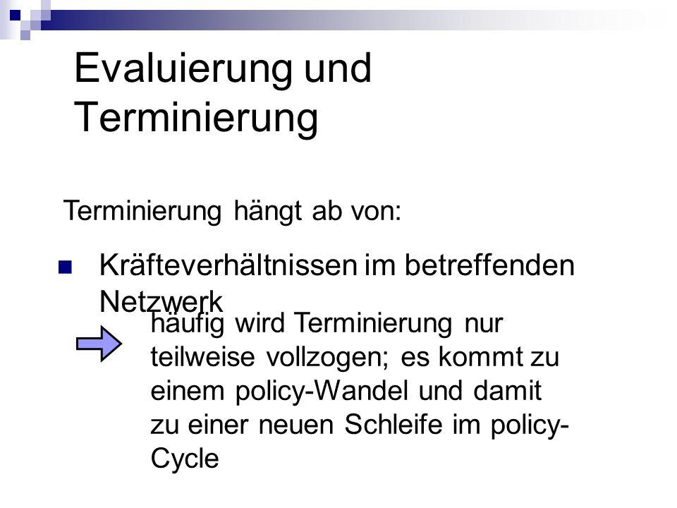 Evaluierung und Terminierung Terminierung hängt ab von: Kräfteverhältnissen im betreffenden Netzwerk häufig wird Terminierung nur teilweise vollzogen;