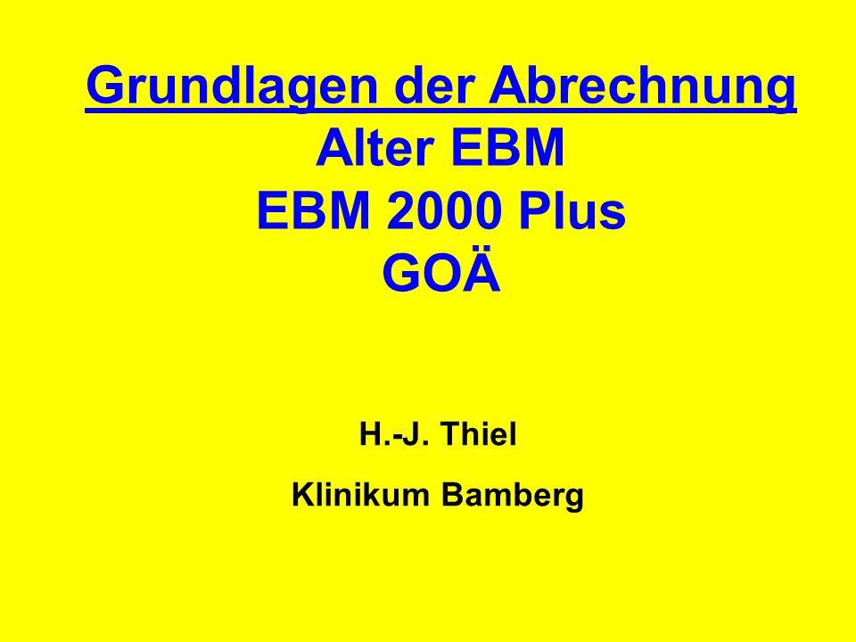 Grundlagen der Abrechnung Alter EBM EBM 2000 Plus GOÄ H.-J. Thiel Klinikum Bamberg