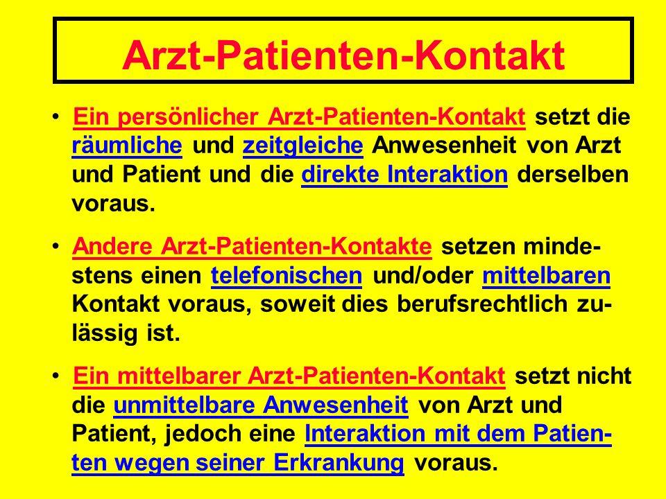 Arzt-Patienten-Kontakt Ein persönlicher Arzt-Patienten-Kontakt setzt die räumliche und zeitgleiche Anwesenheit von Arzt und Patient und die direkte In