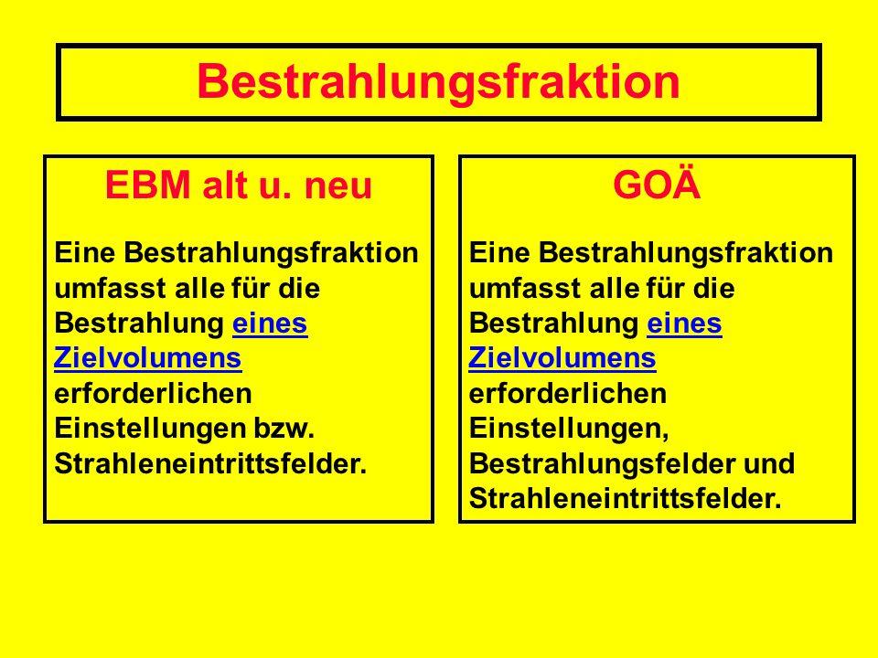 EBM alt u. neu Eine Bestrahlungsfraktion umfasst alle für die Bestrahlung eines Zielvolumens erforderlichen Einstellungen bzw. Strahleneintrittsfelder