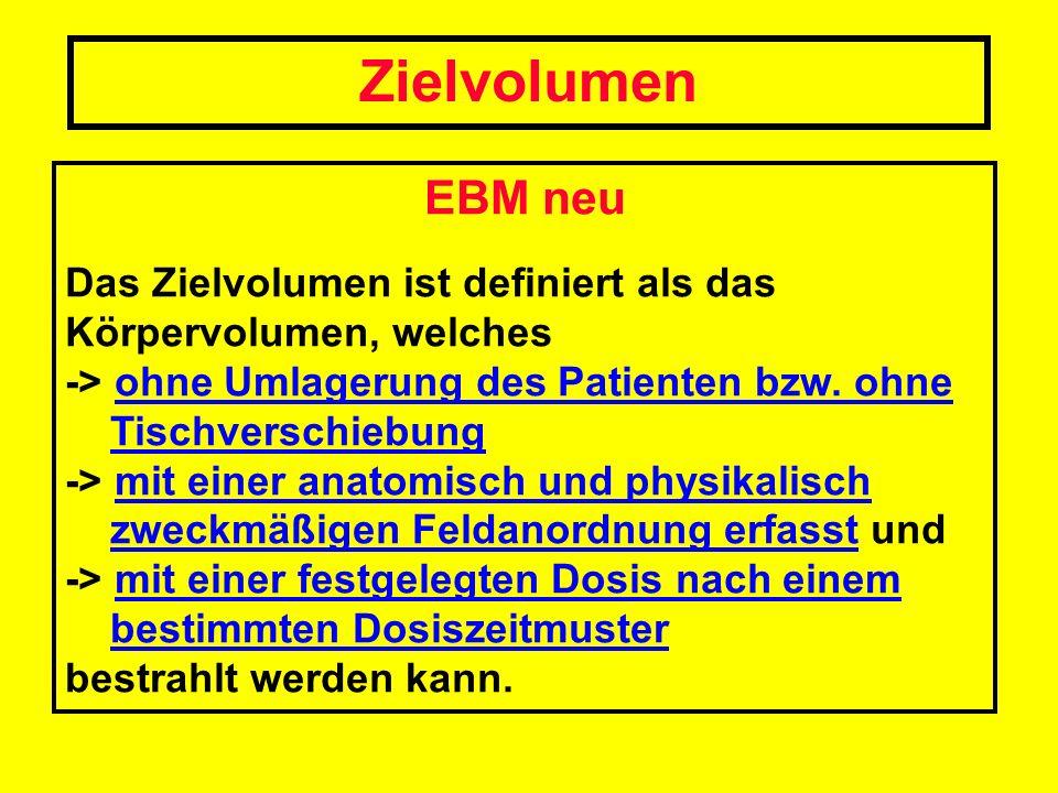EBM neu Das Zielvolumen ist definiert als das Körpervolumen, welches -> ohne Umlagerung des Patienten bzw. ohne Tischverschiebung -> mit einer anatomi