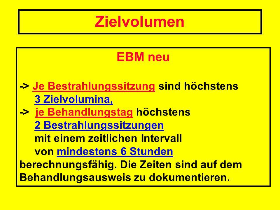 EBM neu -> Je Bestrahlungssitzung sind höchstens 3 Zielvolumina, -> je Behandlungstag höchstens 2 Bestrahlungssitzungen mit einem zeitlichen Intervall