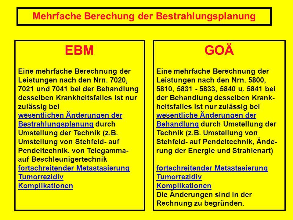 EBM Eine mehrfache Berechnung der Leistungen nach den Nrn. 7020, 7021 und 7041 bei der Behandlung desselben Krankheitsfalles ist nur zulässig bei wese