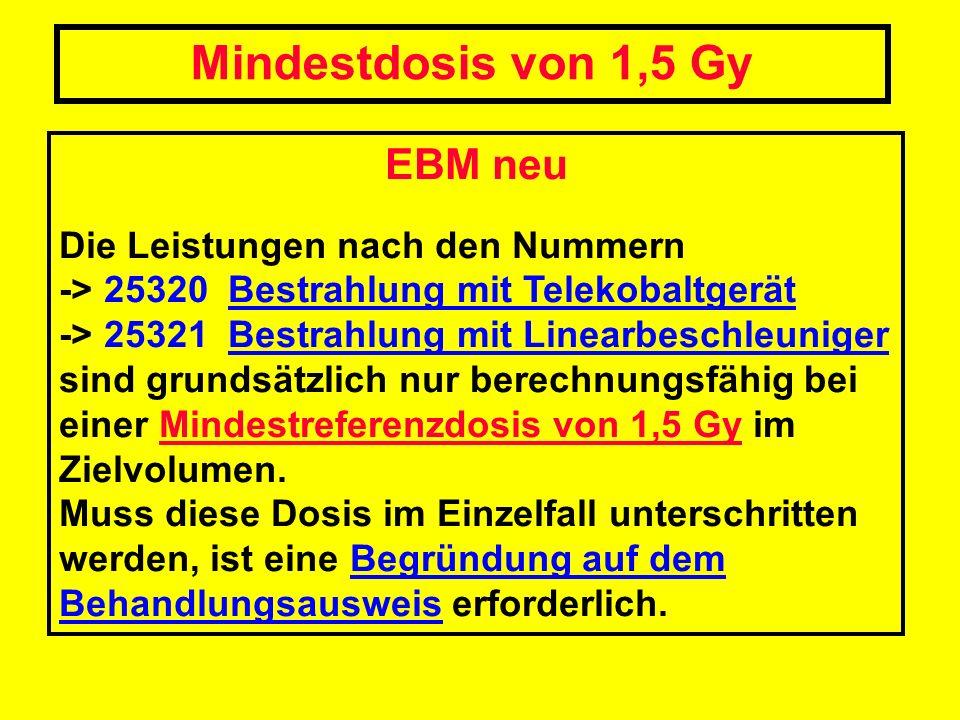 EBM neu Die Leistungen nach den Nummern -> 25320 Bestrahlung mit Telekobaltgerät -> 25321 Bestrahlung mit Linearbeschleuniger sind grundsätzlich nur b