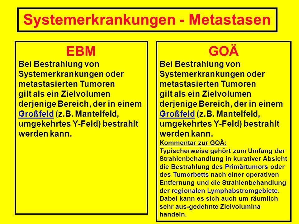 EBM Bei Bestrahlung von Systemerkrankungen oder metastasierten Tumoren gilt als ein Zielvolumen derjenige Bereich, der in einem Großfeld (z.B. Mantelf