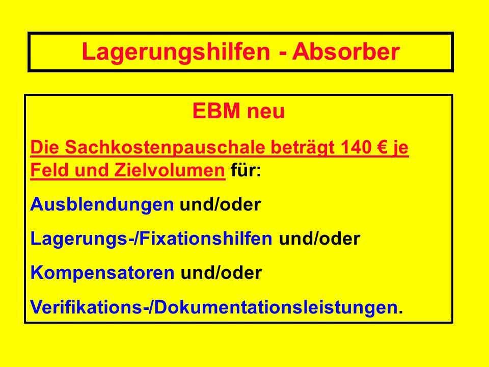 EBM neu Die Sachkostenpauschale beträgt 140 je Feld und Zielvolumen für: Ausblendungen und/oder Lagerungs-/Fixationshilfen und/oder Kompensatoren und/