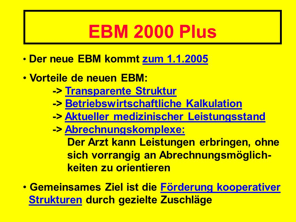 EBM 2000 Plus Der neue EBM kommt zum 1.1.2005 Vorteile de neuen EBM: -> Transparente Struktur -> Betriebswirtschaftliche Kalkulation -> Aktueller medi