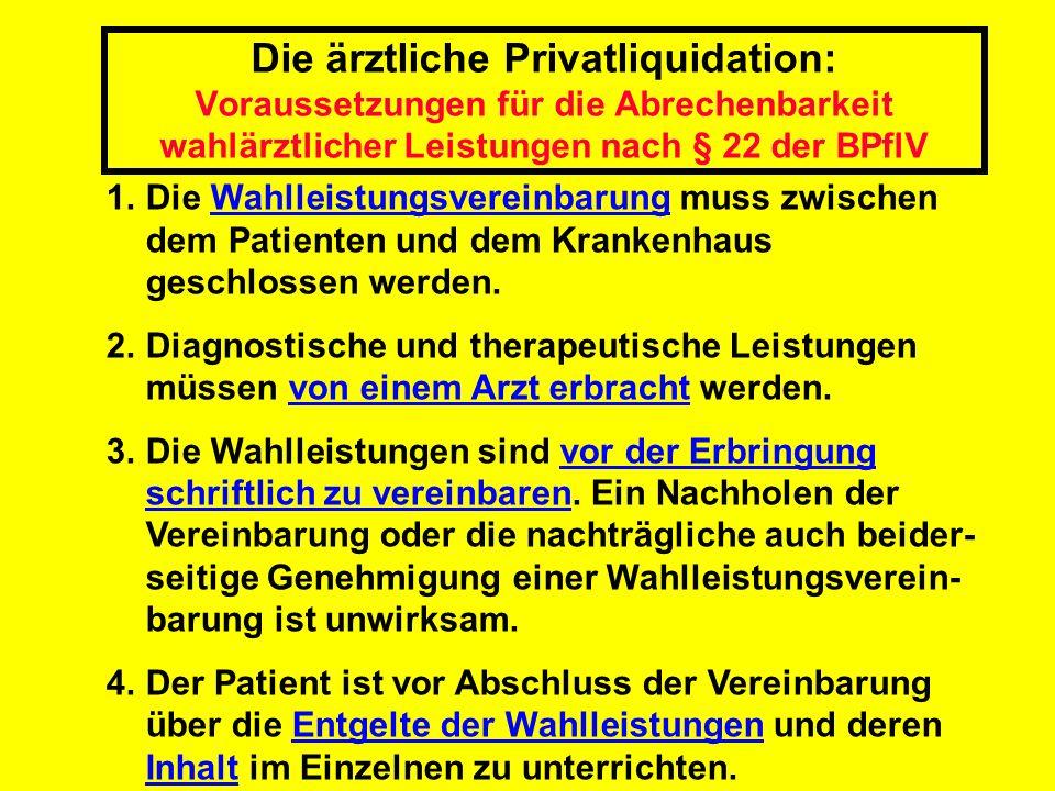 Die ärztliche Privatliquidation: Voraussetzungen für die Abrechenbarkeit wahlärztlicher Leistungen nach § 22 der BPflV 1.Die Wahlleistungsvereinbarung