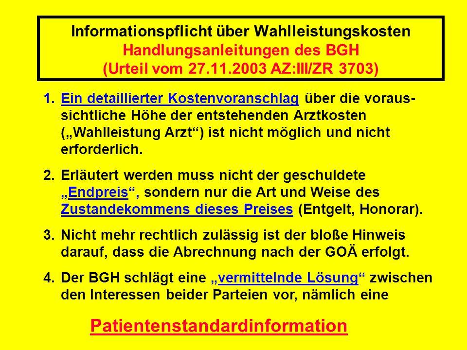 Informationspflicht über Wahlleistungskosten Handlungsanleitungen des BGH (Urteil vom 27.11.2003 AZ:III/ZR 3703) 1.Ein detaillierter Kostenvoranschlag