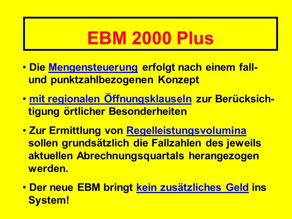 EBM 2000 Plus Die Mengensteuerung erfolgt nach einem fall- und punktzahlbezogenen Konzept mit regionalen Öffnungsklauseln zur Berücksich- tigung örtli