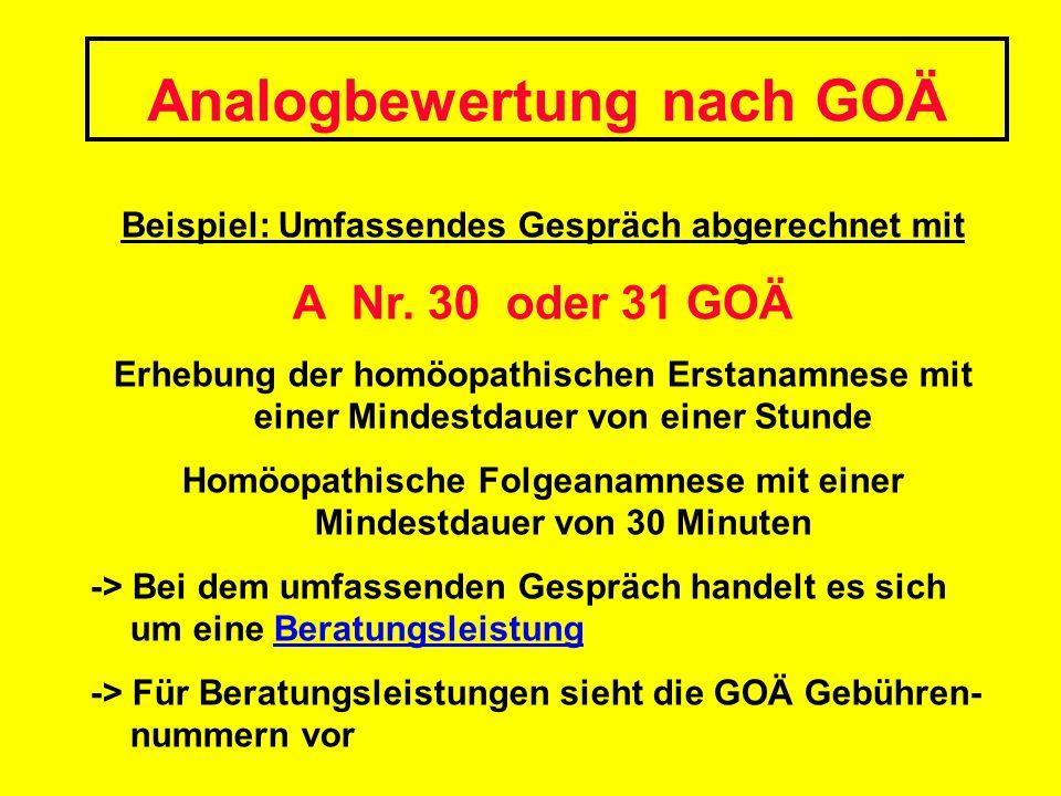 Analogbewertung nach GOÄ Beispiel: Umfassendes Gespräch abgerechnet mit A Nr. 30 oder 31 GOÄ Erhebung der homöopathischen Erstanamnese mit einer Minde