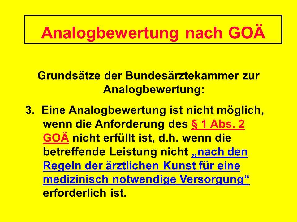 Analogbewertung nach GOÄ Grundsätze der Bundesärztekammer zur Analogbewertung: 3. Eine Analogbewertung ist nicht möglich, wenn die Anforderung des § 1
