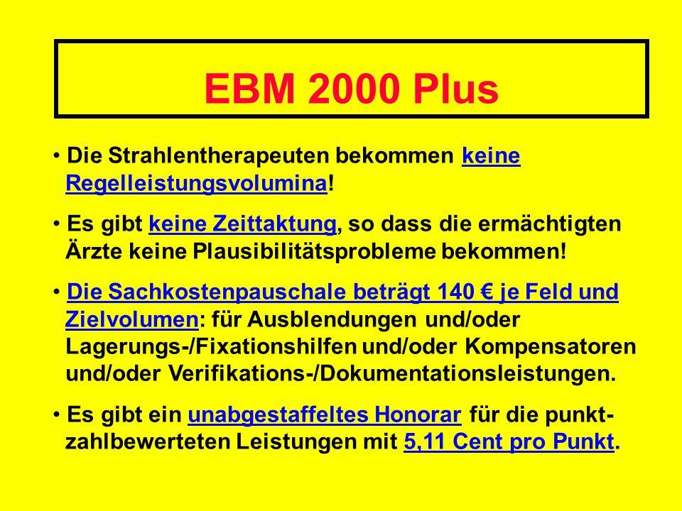 EBM 2000 Plus Die Strahlentherapeuten bekommen keine Regelleistungsvolumina! Es gibt keine Zeittaktung, so dass die ermächtigten Ärzte keine Plausibil