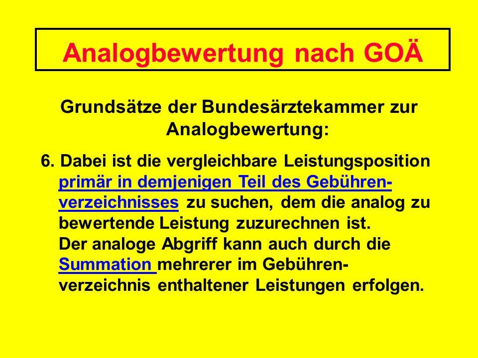 Analogbewertung nach GOÄ Grundsätze der Bundesärztekammer zur Analogbewertung: 6. Dabei ist die vergleichbare Leistungsposition primär in demjenigen T