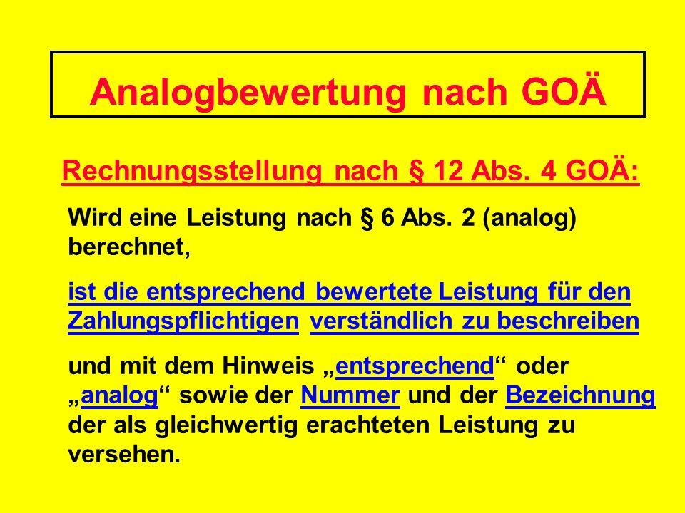 Analogbewertung nach GOÄ Rechnungsstellung nach § 12 Abs. 4 GOÄ: Wird eine Leistung nach § 6 Abs. 2 (analog) berechnet, ist die entsprechend bewertete