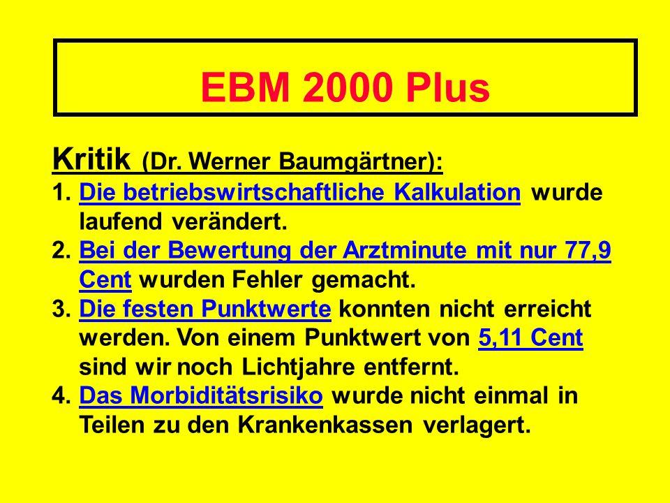 EBM 2000 Plus Kritik (Dr. Werner Baumgärtner): 1. Die betriebswirtschaftliche Kalkulation wurde laufend verändert. 2. Bei der Bewertung der Arztminute