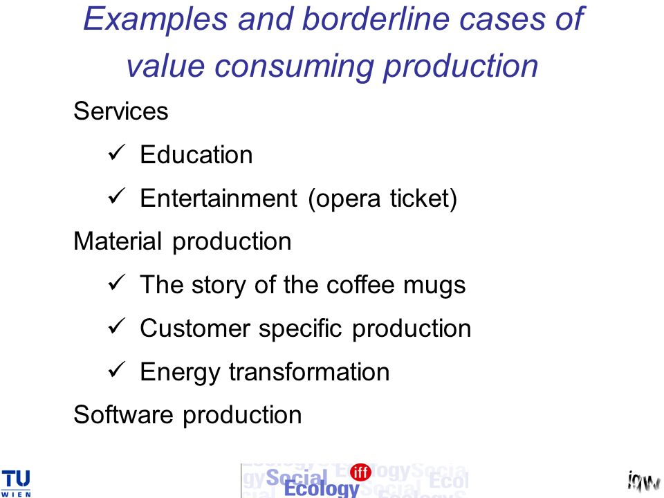 Examples and borderline cases of value consuming production Services Education Entertainment (opera ticket) Material production The story of the coffe