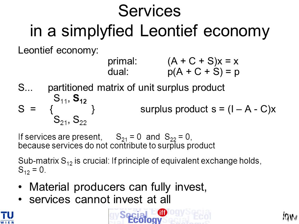 Services in a simplyfied Leontief economy Leontief economy: primal: (A + C + S)x = x dual:p(A + C + S) = p S...partitioned matrix of unit surplus prod
