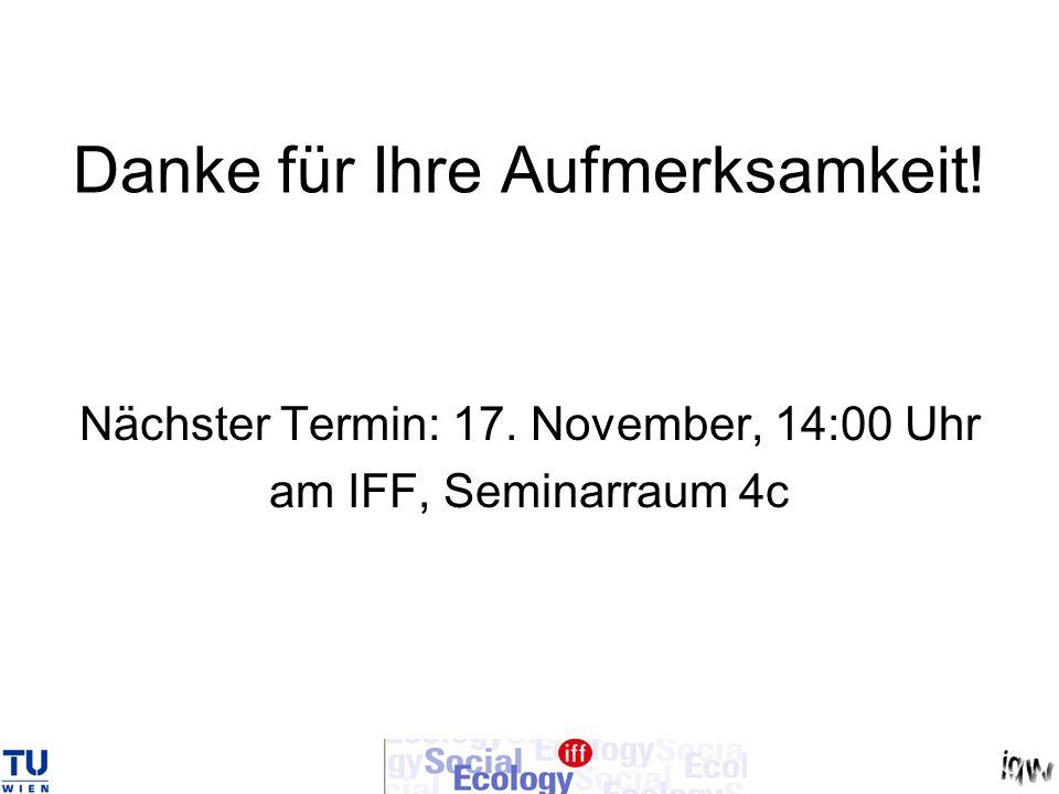 Danke für Ihre Aufmerksamkeit! Nächster Termin: 17. November, 14:00 Uhr am IFF, Seminarraum 4c
