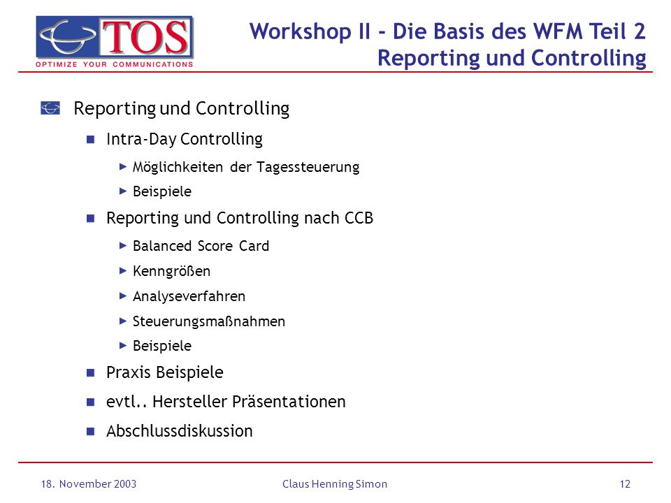 18. November 2003Claus Henning Simon12 Reporting und Controlling Intra-Day Controlling Möglichkeiten der Tagessteuerung Beispiele Reporting und Contro