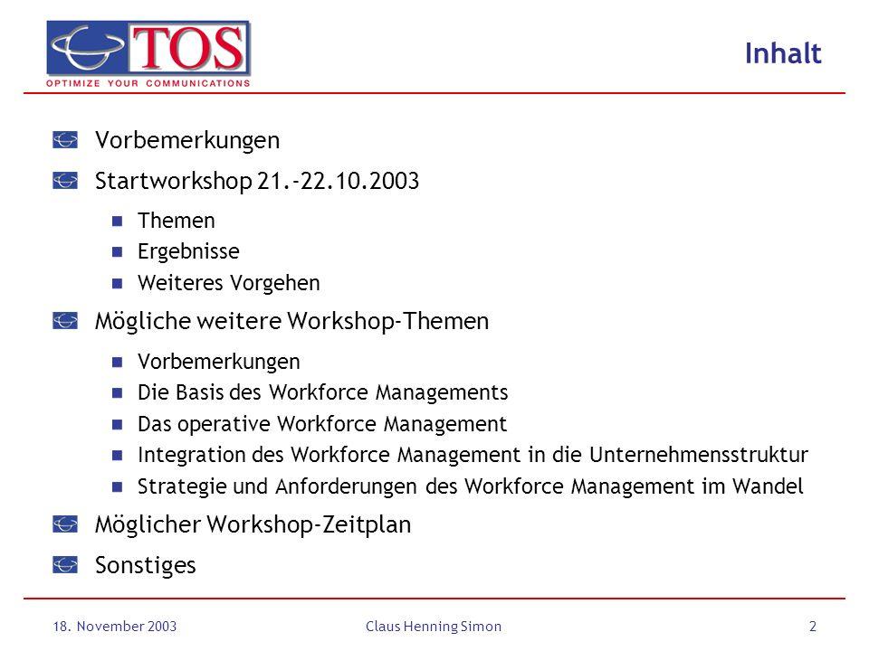18. November 2003Claus Henning Simon2 Inhalt Vorbemerkungen Startworkshop 21.-22.10.2003 Themen Ergebnisse Weiteres Vorgehen Mögliche weitere Workshop