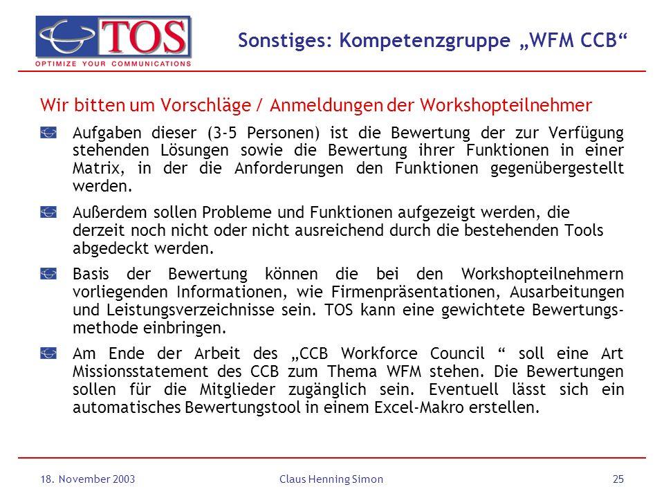 18. November 2003Claus Henning Simon25 Sonstiges: Kompetenzgruppe WFM CCB Wir bitten um Vorschläge / Anmeldungen der Workshopteilnehmer Aufgaben diese
