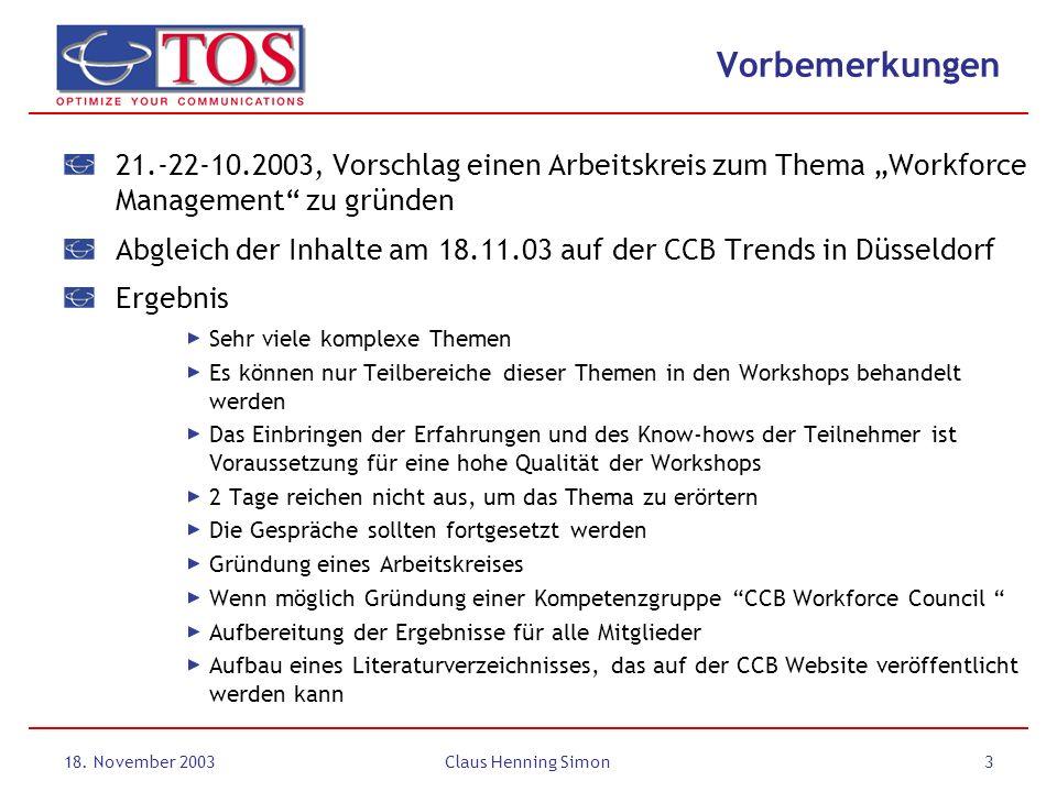 18. November 2003Claus Henning Simon3 Vorbemerkungen 21.-22-10.2003, Vorschlag einen Arbeitskreis zum Thema Workforce Management zu gründen Abgleich d