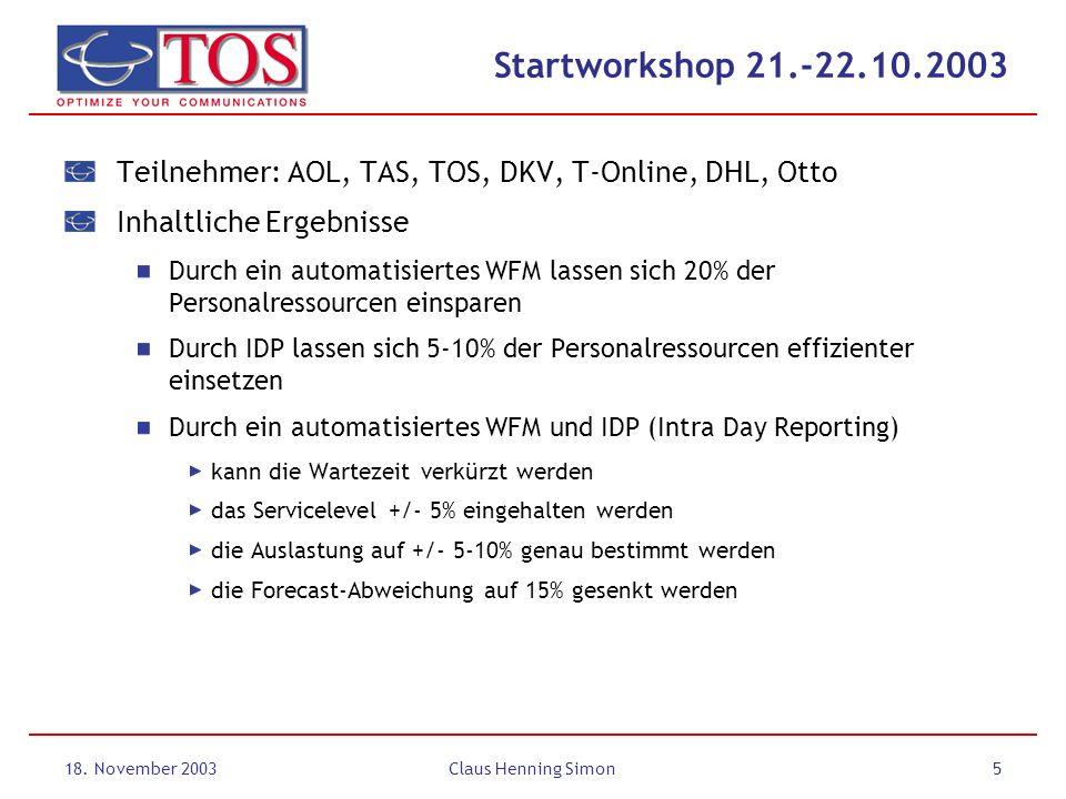 18. November 2003Claus Henning Simon5 Startworkshop 21.-22.10.2003 Teilnehmer: AOL, TAS, TOS, DKV, T-Online, DHL, Otto Inhaltliche Ergebnisse Durch ei