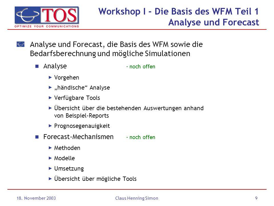 18. November 2003Claus Henning Simon9 Analyse und Forecast, die Basis des WFM sowie die Bedarfsberechnung und mögliche Simulationen Analyse - noch off