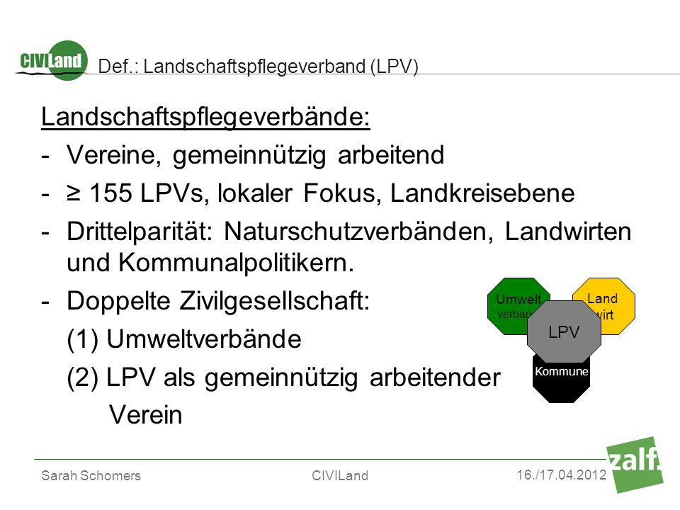 16./17.04.2012 Sarah SchomersCIVILand Def.: Landschaftspflegeverband (LPV) Landschaftspflegeverbände: -Vereine, gemeinnützig arbeitend - 155 LPVs, lok