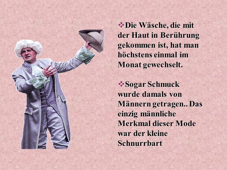 Männermode Die Männermode hat eine starke Ähnlichkeit mit der der Frauenmode gehabt. In der Barockzeit hat man steifere Hüte, Beinkleider und Perücken