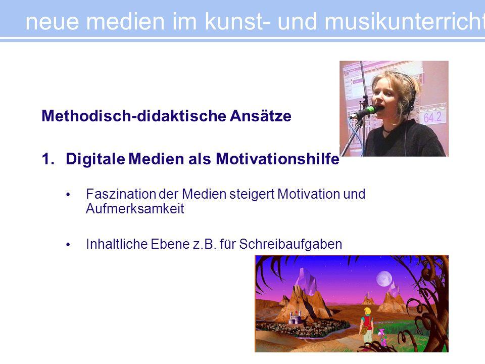 Methodisch-didaktische Ansätze 1.Digitale Medien als Motivationshilfe Faszination der Medien steigert Motivation und Aufmerksamkeit Inhaltliche Ebene