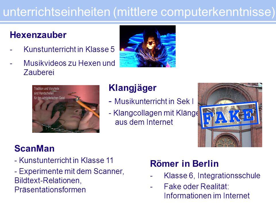 unterrichtseinheiten (mittlere computerkenntnisse) Hexenzauber -Kunstunterricht in Klasse 5 -Musikvideos zu Hexen und Zauberei Römer in Berlin -Klasse