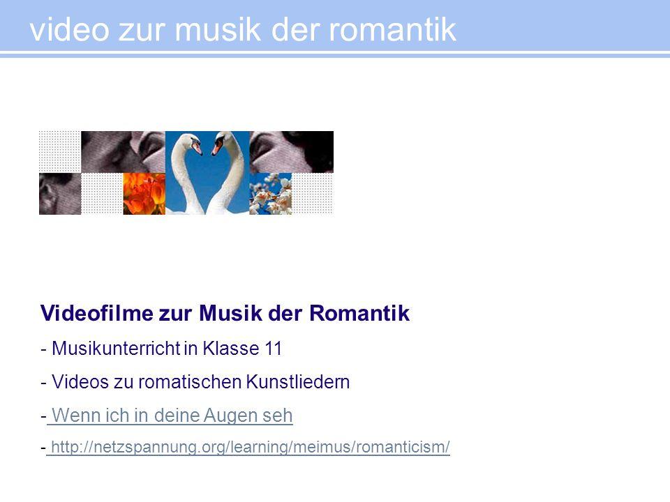 video zur musik der romantik Videofilme zur Musik der Romantik - Musikunterricht in Klasse 11 - Videos zu romatischen Kunstliedern - Wenn ich in deine